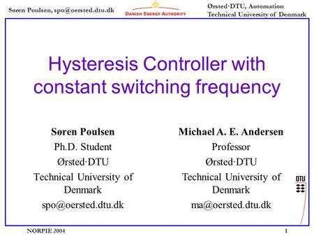 Søren Poulsen, Ørsted·DTU, Automation Technical University of Denmark NORPIE 20041 Hysteresis Controller with constant switching frequency.