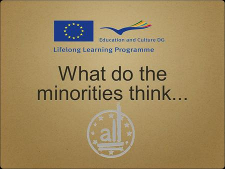 What do the minorities think.... 4 questions: 1) Shortly present yourself, tell us your age and for example what is your occupation and where do you see.