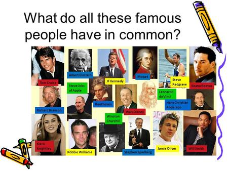 What do all these famous people have in common?. What do you mean - Dyslexia?