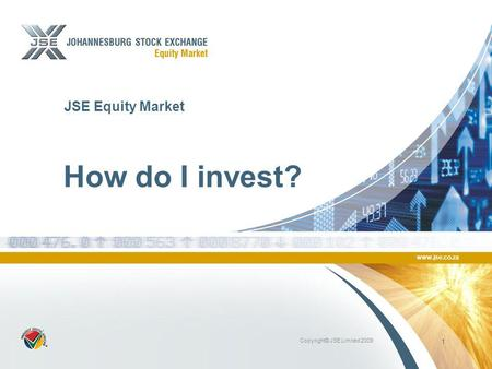 Www.jse.co.za Copyright© JSE Limited 2009 1 JSE Equity Market How do I invest?