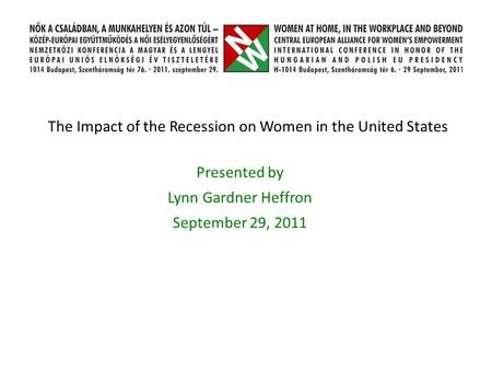 The Impact of the Recession on Women in the United States Presented by Lynn Gardner Heffron September 29, 2011.