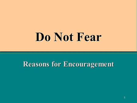 1 Do Not Fear Reasons for Encouragement. 2 Avoid Discouragement Galatians 6:9 And let us not grow weary while doing good, for in due season we shall reap.