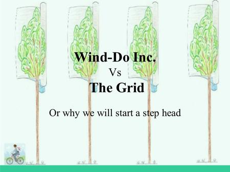Wind-Do Inc. Vs The Grid Or why we will start a step head.