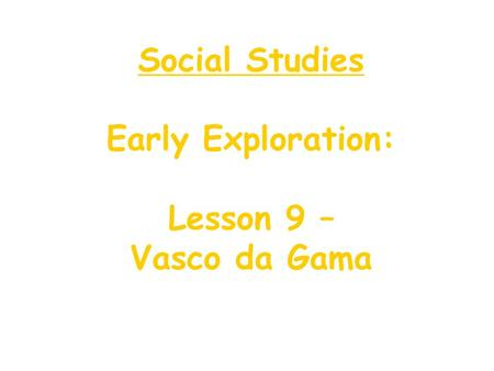 Social Studies Early Exploration: Lesson 9 – Vasco da Gama.