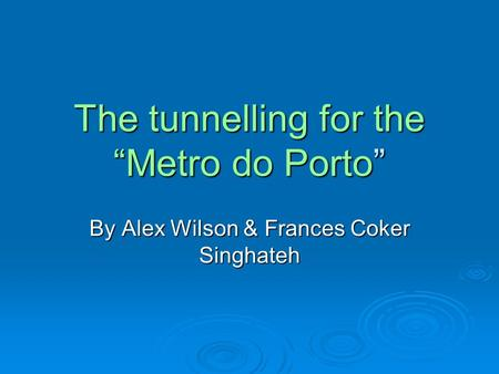 "The tunnelling for the ""Metro do Porto"" By Alex Wilson & Frances Coker Singhateh."