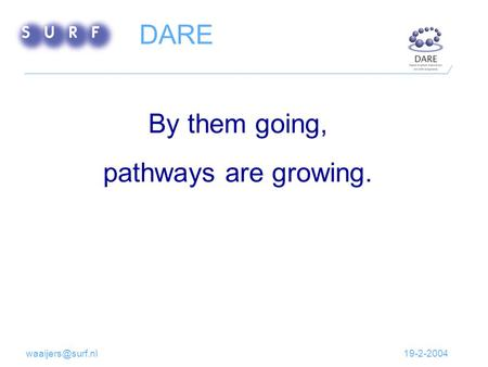 By them going, pathways are growing. DARE.