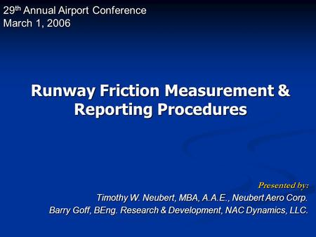 Presented by: Timothy W. Neubert, MBA, A.A.E., Neubert Aero Corp. Barry Goff, BEng. Research & Development, NAC Dynamics, LLC. 29 th Annual Airport Conference.