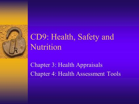 CD9: Health, Safety and Nutrition Chapter 3: Health Appraisals Chapter 4: Health Assessment Tools.