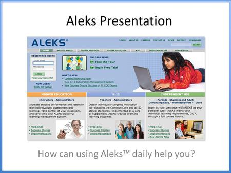 Aleks Presentation How can using Aleks™ daily help you?