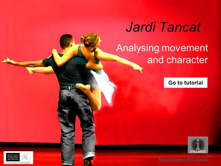 Jardi Tancat Analysing movement and character SYLLABUS Go to tutorial Return to Dance HSC ONLINE.