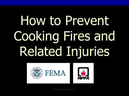 12/14/2014 Cooking Fires 1 How to Prevent Cooking Fires and Related Injuries.