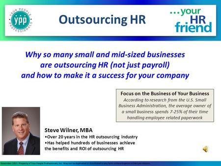 Outsourcing HR Steve Wilner, MBA Over 20 years in the HR outsourcing industry Has helped hundreds of businesses achieve the benefits and ROI of outsourcing.