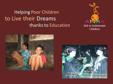 Aid to Indonesian Children Helping Poor Children thanks to Education to Live their Dreams.