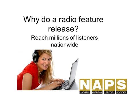 Why do a radio feature release? Reach millions of listeners nationwide.