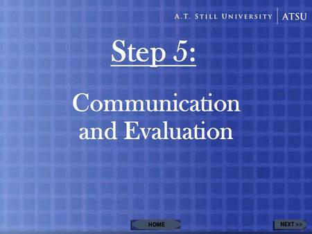 Step 5: Communication and Evaluation. Table of Contents Communication Communicate with Your Patients Video 1 Communicate with Health Professionals Evaluation.