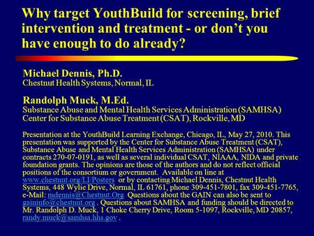 Why target YouthBuild for screening, brief intervention and treatment - or don't you have enough to do already? Michael Dennis, Ph.D. Chestnut Health Systems,
