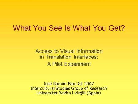 What You See Is What You Get? Access to Visual Information in Translation Interfaces: A Pilot Experiment José Ramón Biau Gil 2007 Intercultural Studies.