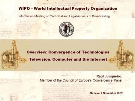 Overview: Convergence of Technologies – Television, Computer and the Internet WIPO – World Intellectual Property Organization Information Meeting on Technical.
