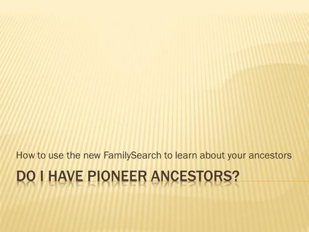 How to use the new FamilySearch to learn about your ancestors.