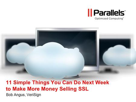11 Simple Things You Can Do Next Week to Make More Money Selling SSL Bob Angus, VeriSign.