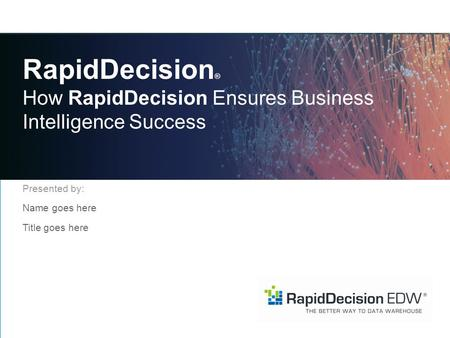 RapidDecision ® How RapidDecision Ensures Business Intelligence Success Presented by: Name goes here Title goes here.