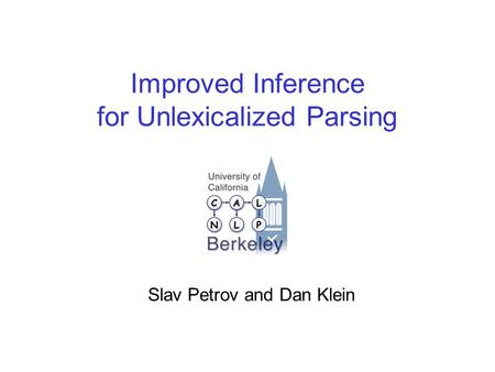 Improved Inference for Unlexicalized Parsing Slav Petrov and Dan Klein.