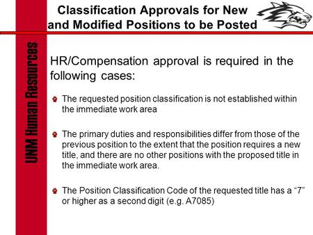 Classification Approvals for New and Modified Positions to be Posted HR/Compensation approval is required in the following cases: The requested position.