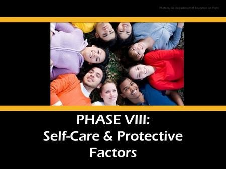 PHASE VIII: Self-Care & Protective Factors Photo by US Department of Education on Flickr.