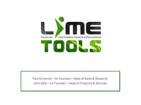 Paul Ormerod – Co Founder > Head of Sales & Research John Dale – Co Founder > Head of Products & Services Paul Ormerod – Co Founder > Head of Sales & Research.