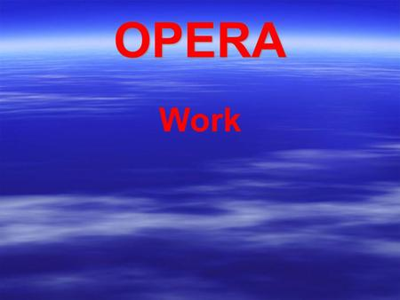 OPERA Work. Vocabulary  Libretto (little book)  Aria  Recitative  Dramma giocoso  Opera buffa  Opera seria  Grand opera  Libretto (little book)
