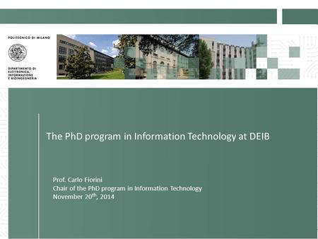 Prof. Carlo Fiorini 1 The PhD program in Information Technology at DEIB Prof. Carlo Fiorini Chair of the PhD program in Information Technology November.