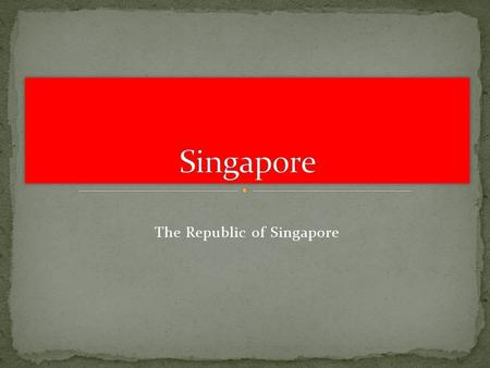 The Republic of Singapore. Food Customs Typical music/dance Folklore Touristic Points Monetary System Celebrites Supplements.