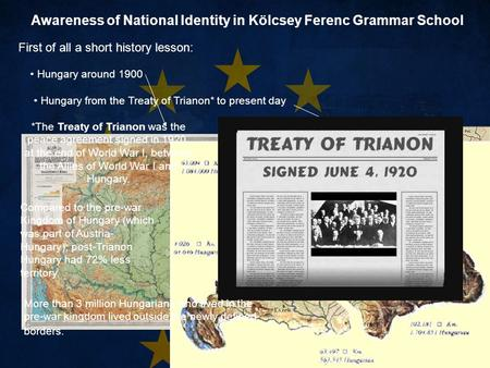 Awareness of National Identity in Kölcsey Ferenc Grammar School First of all a short history lesson: Hungary around 1900 Hungary from the Treaty of Trianon*