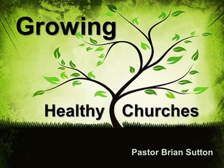 HealthyChurches Pastor Brian Sutton Growing. I. Commitment.