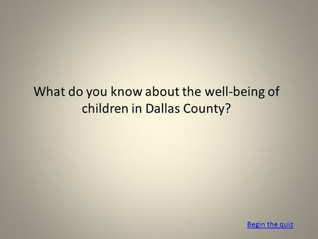 What do you know about the well-being of children in Dallas County? Begin the quiz.