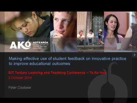 Making effective use of student feedback on innovative practice to improve educational outcomes SIT Tertiary Learning and Teaching Conference – Te Ao Hou.