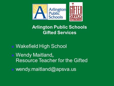 Arlington Public Schools Gifted Services Wakefield High School Wendy Maitland, Resource Teacher for the Gifted