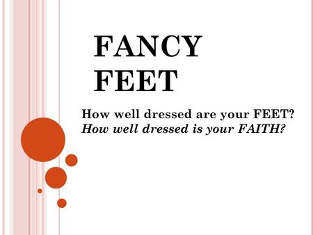 How well dressed are your FEET? How well dressed is your FAITH?