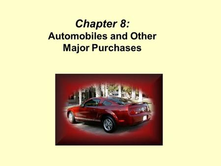 Chapter 8: Automobiles and Other Major Purchases.