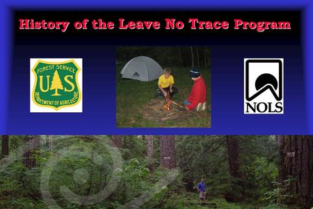 History of the Leave No Trace Program. Presentation Objectives  Review the history of low impact educational programs.  Describe the origin of Leave.