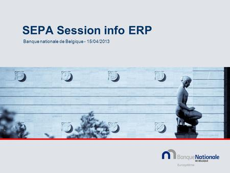 SEPA Session info ERP Banque nationale de Belgique - 15/04/2013.