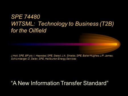 SPE WITSML: Technology to Business (T2B) for the Oilfield J