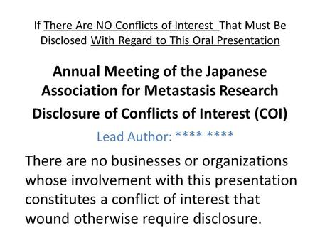 If There Are NO Conflicts of Interest That Must Be Disclosed With Regard to This Oral Presentation Annual Meeting of the Japanese Association for Metastasis.