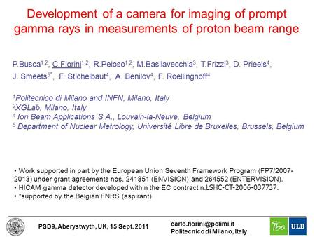 PSD9, Aberystwyth, UK, 15 Sept. 2011 Politecnico di Milano, Italy Development of a camera for imaging of prompt gamma rays in measurements.