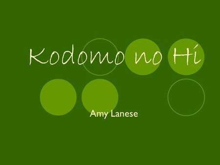 Kodomo no Hi Amy Lanese. Kodomo no Hi wa nani desu ka? Kodomo no Hi is celebrated on May 5 th and is a festival for children.It celebrates childrens happiness.