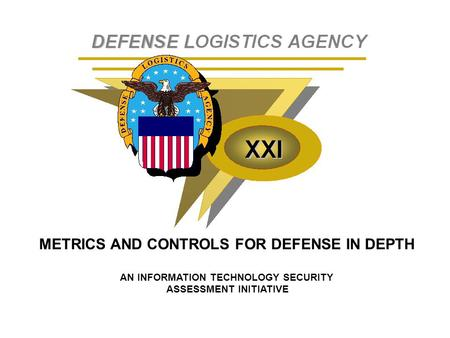 METRICS AND CONTROLS FOR DEFENSE IN DEPTH AN INFORMATION TECHNOLOGY SECURITY ASSESSMENT INITIATIVE.
