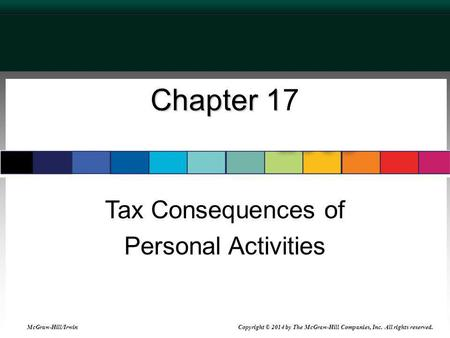 McGraw-Hill/Irwin © 2007 The McGraw-Hill Companies, Inc., All Rights Reserved. Chapter 1 Chapter 17 Tax Consequences of Personal Activities McGraw-Hill/Irwin.