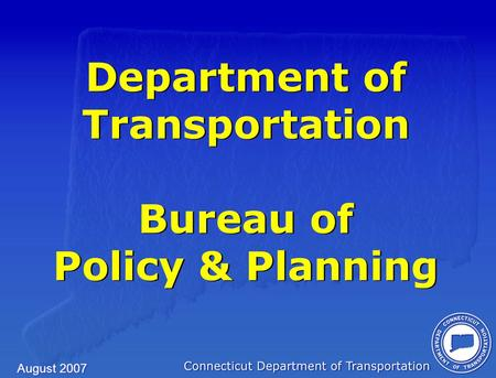 August 2007 Department of Transportation Bureau of Policy & Planning.