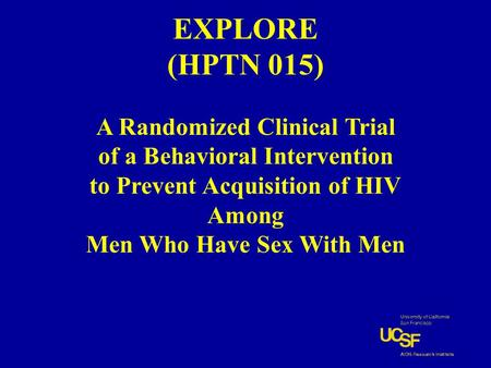 EXPLORE (HPTN 015) A Randomized Clinical Trial of a Behavioral Intervention to Prevent Acquisition of HIV Among Men Who Have Sex With Men.