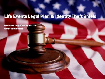 Life Events Legal Plan & Identity Theft Shield Pre-Paid Legal Services, Inc. and subsidiaries.